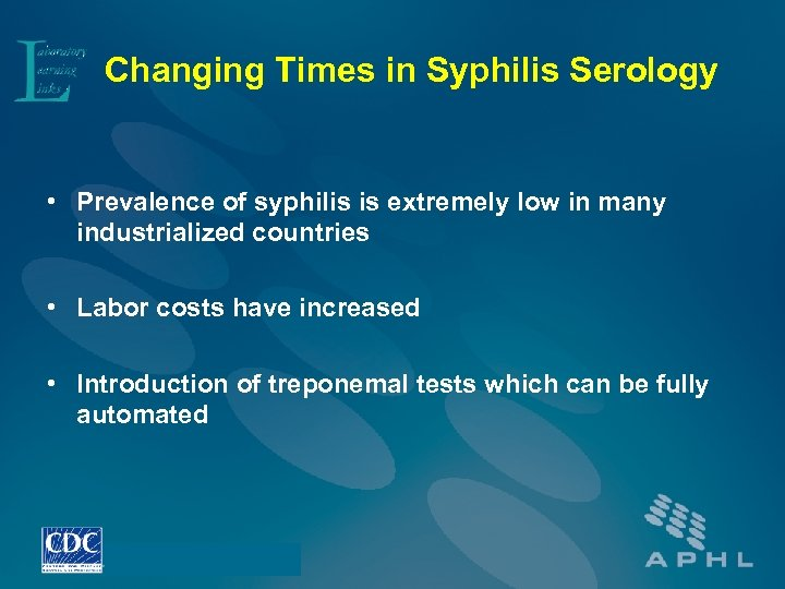 Changing Times in Syphilis Serology • Prevalence of syphilis is extremely low in many