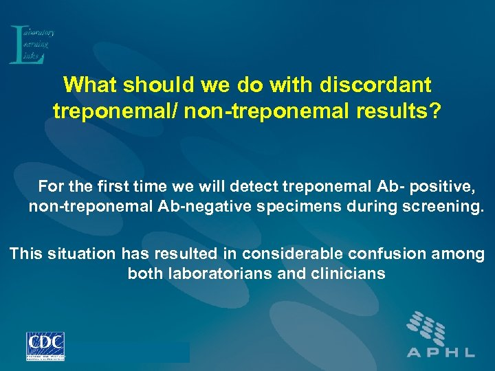 What should we do with discordant treponemal/ non-treponemal results? For the first time we