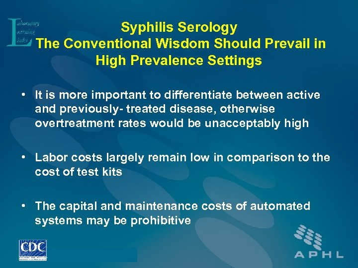 Syphilis Serology The Conventional Wisdom Should Prevail in High Prevalence Settings • It is