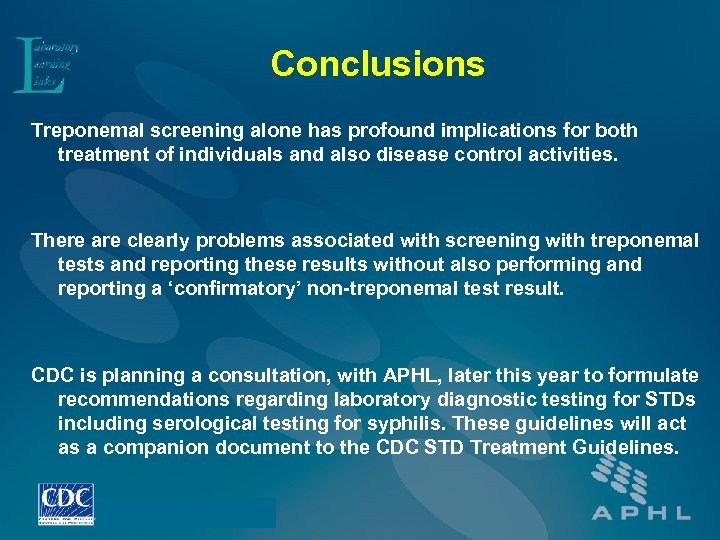 Conclusions Treponemal screening alone has profound implications for both treatment of individuals and also
