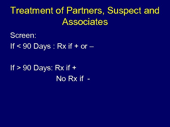 Treatment of Partners, Suspect and Associates Screen: If < 90 Days : Rx if
