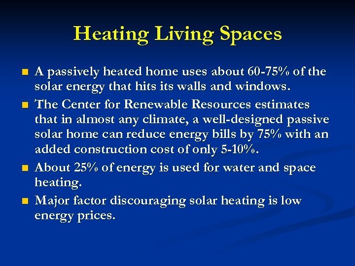 Heating Living Spaces n n A passively heated home uses about 60 -75% of