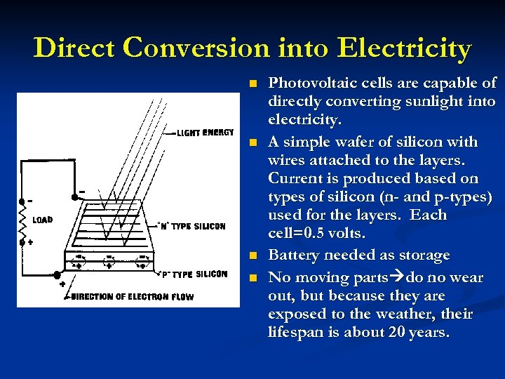 Direct Conversion into Electricity n n Photovoltaic cells are capable of directly converting sunlight