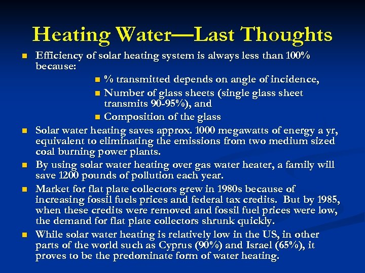 Heating Water—Last Thoughts n n n Efficiency of solar heating system is always less