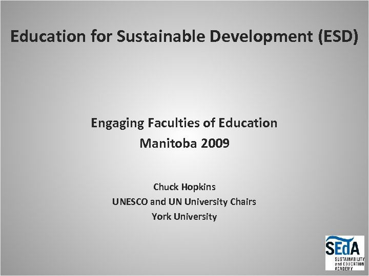 Education for Sustainable Development (ESD) Engaging Faculties of Education Manitoba 2009 Chuck Hopkins UNESCO