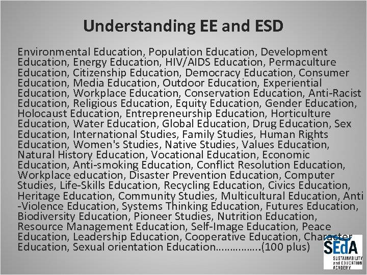 Understanding EE and ESD Environmental Education, Population Education, Development Education, Energy Education, HIV/AIDS Education,