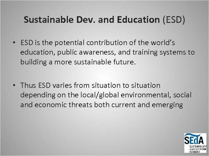 Sustainable Dev. and Education (ESD) • ESD is the potential contribution of the world's