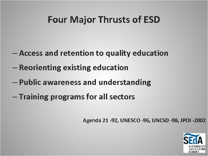 Four Major Thrusts of ESD – Access and retention to quality education – Reorienting
