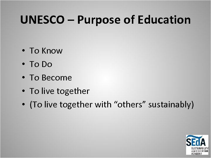UNESCO – Purpose of Education • • • To Know To Do To Become