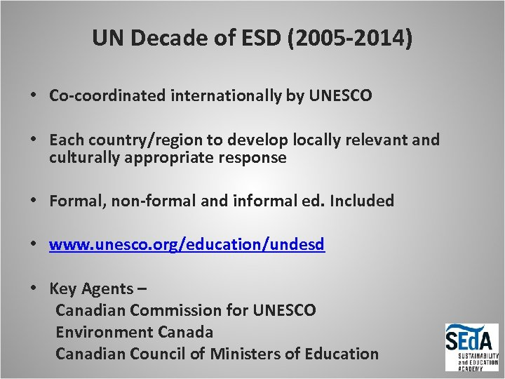 UN Decade of ESD (2005 -2014) • Co-coordinated internationally by UNESCO • Each country/region