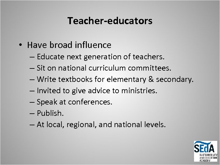 Teacher-educators • Have broad influence – Educate next generation of teachers. – Sit on