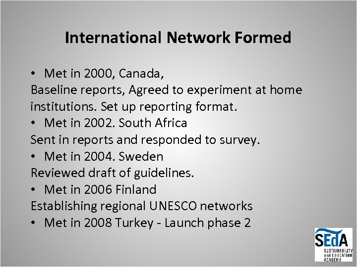 International Network Formed • Met in 2000, Canada, Baseline reports, Agreed to experiment at
