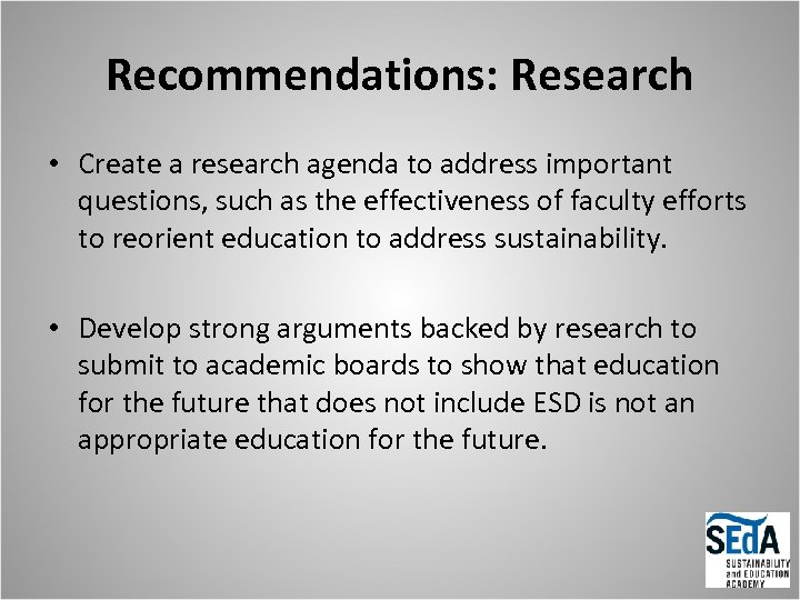 Recommendations: Research • Create a research agenda to address important questions, such as the