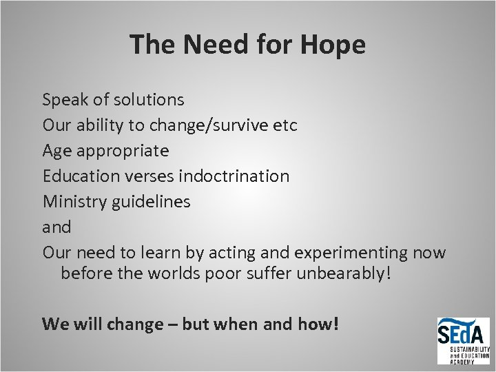 The Need for Hope Speak of solutions Our ability to change/survive etc Age appropriate
