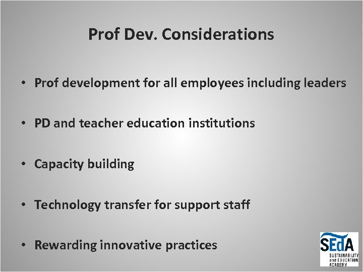 Prof Dev. Considerations • Prof development for all employees including leaders • PD and