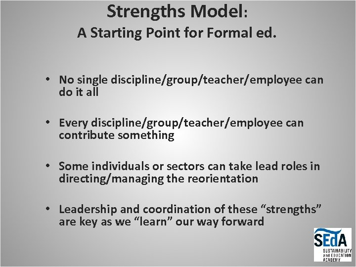 Strengths Model: A Starting Point for Formal ed. • No single discipline/group/teacher/employee can do