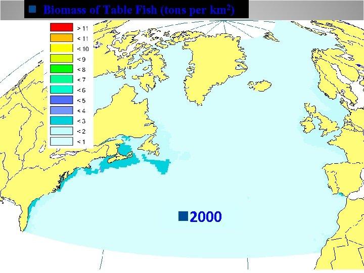 n Biomass of Table Fish (tons per km 2) n 1900 2000 n. Source: