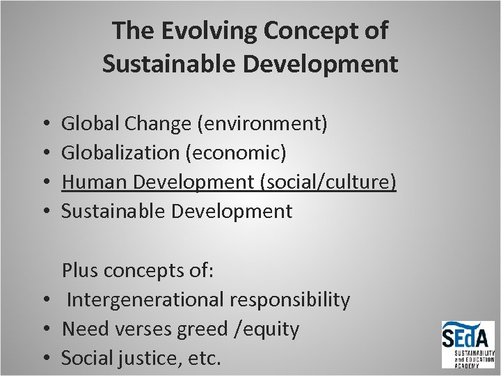 The Evolving Concept of Sustainable Development • • Global Change (environment) Globalization (economic) Human