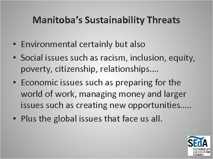 Manitoba's Sustainability Threats • Environmental certainly but also • Social issues such as racism,