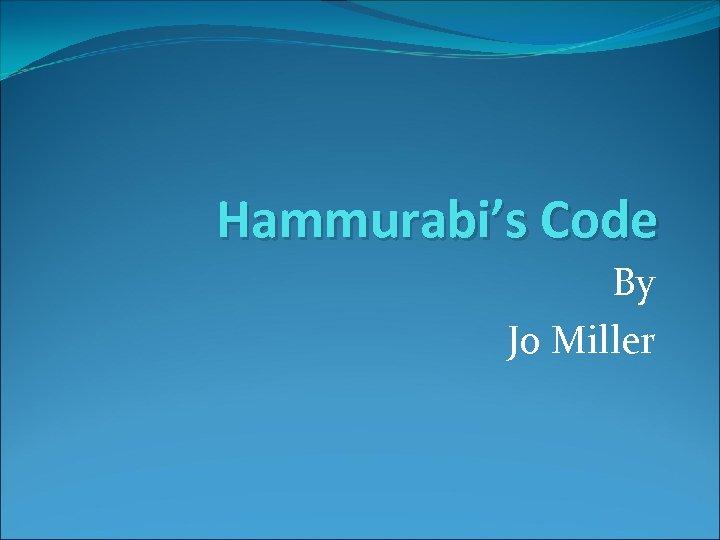 Hammurabi's Code By Jo Miller