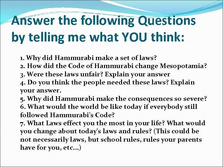 Answer the following Questions by telling me what YOU think: 1. Why did Hammurabi