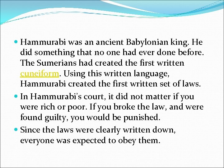 Hammurabi was an ancient Babylonian king. He did something that no one had