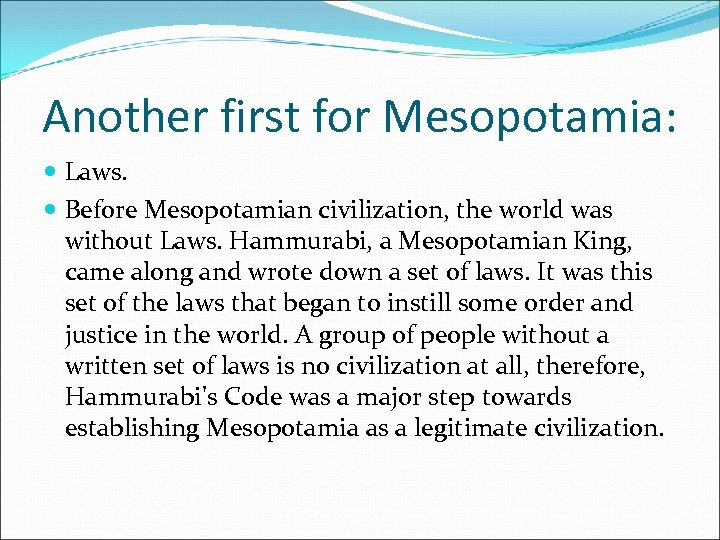 Another first for Mesopotamia: Laws. Before Mesopotamian civilization, the world was without Laws. Hammurabi,