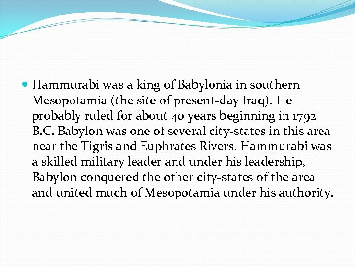 Hammurabi was a king of Babylonia in southern Mesopotamia (the site of present-day