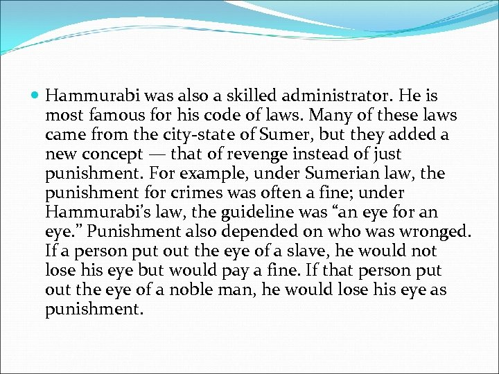 Hammurabi was also a skilled administrator. He is most famous for his code