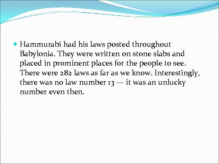 Hammurabi had his laws posted throughout Babylonia. They were written on stone slabs