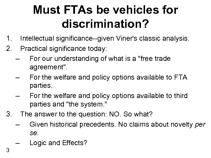 Must FTAs be vehicles for discrimination? 1. 2. Intellectual significance--given Viner's classic analysis. Practical