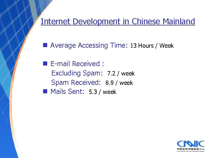 Internet Development in Chinese Mainland n Average Accessing Time: 13 Hours / Week n
