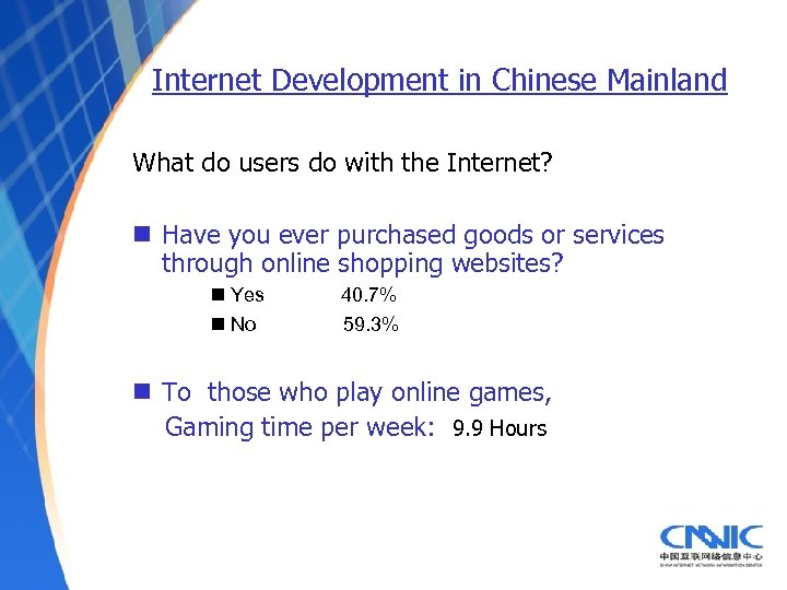 Internet Development in Chinese Mainland What do users do with the Internet? n Have