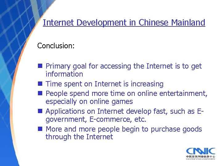 Internet Development in Chinese Mainland Conclusion: n Primary goal for accessing the Internet is