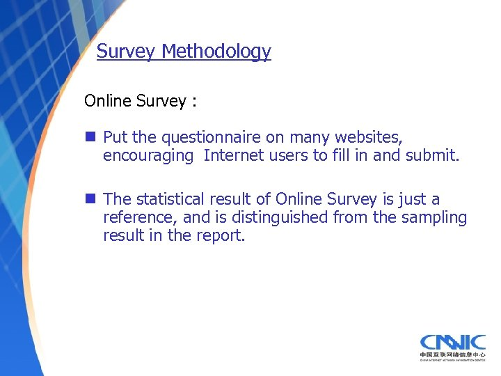 Survey Methodology Online Survey : n Put the questionnaire on many websites, encouraging Internet