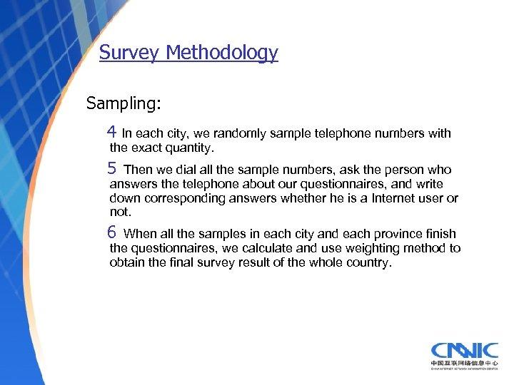 Survey Methodology Sampling: 4 In each city, we randomly sample telephone numbers with the