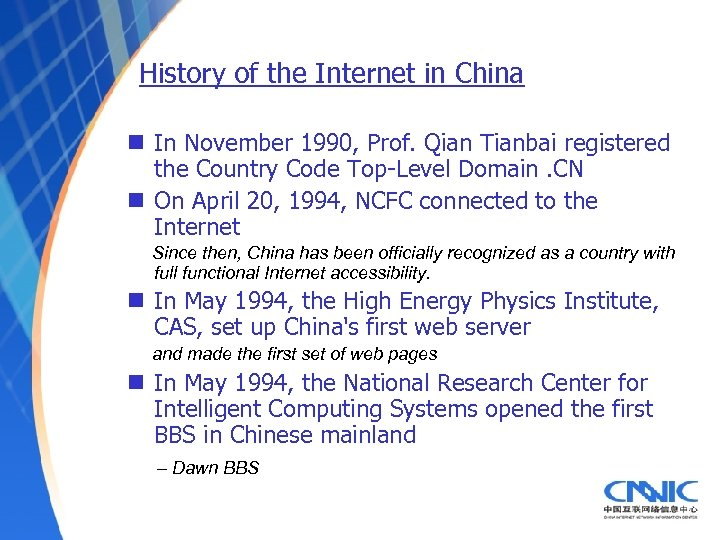 History of the Internet in China n In November 1990, Prof. Qian Tianbai registered
