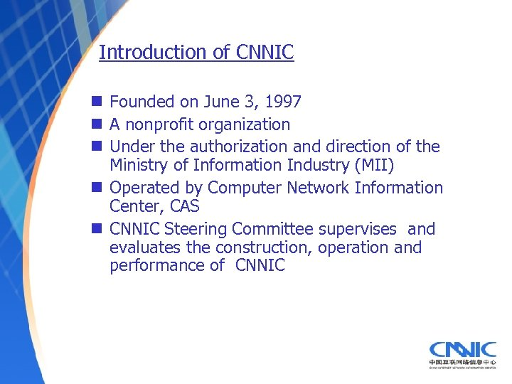 Introduction of CNNIC n Founded on June 3, 1997 n A nonprofit organization n
