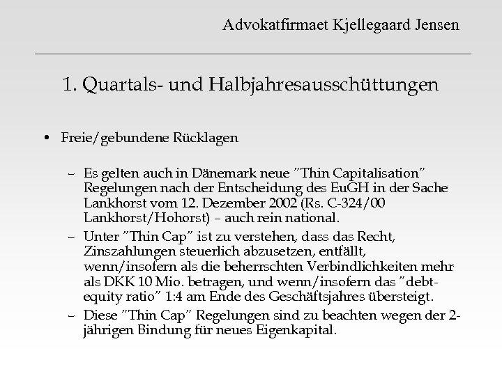 Advokatfirmaet Kjellegaard Jensen 1. Quartals- und Halbjahresausschüttungen • Freie/gebundene Rücklagen – Es gelten auch
