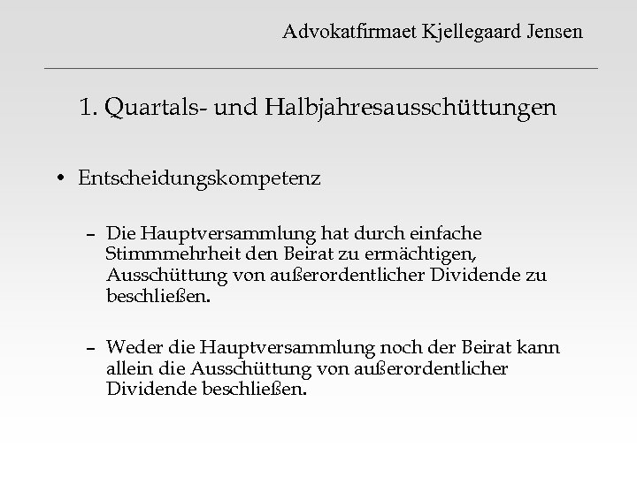 Advokatfirmaet Kjellegaard Jensen 1. Quartals- und Halbjahresausschüttungen • Entscheidungskompetenz – Die Hauptversammlung hat durch