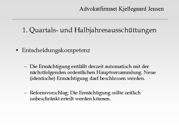 Advokatfirmaet Kjellegaard Jensen 1. Quartals- und Halbjahresausschüttungen • Entscheidungskompetenz – Die Ermächtigung entfällt derzeit