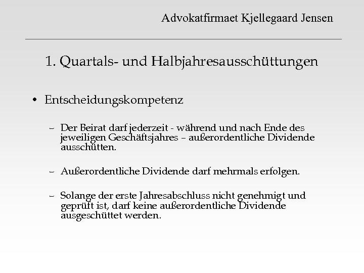 Advokatfirmaet Kjellegaard Jensen 1. Quartals- und Halbjahresausschüttungen • Entscheidungskompetenz – Der Beirat darf jederzeit