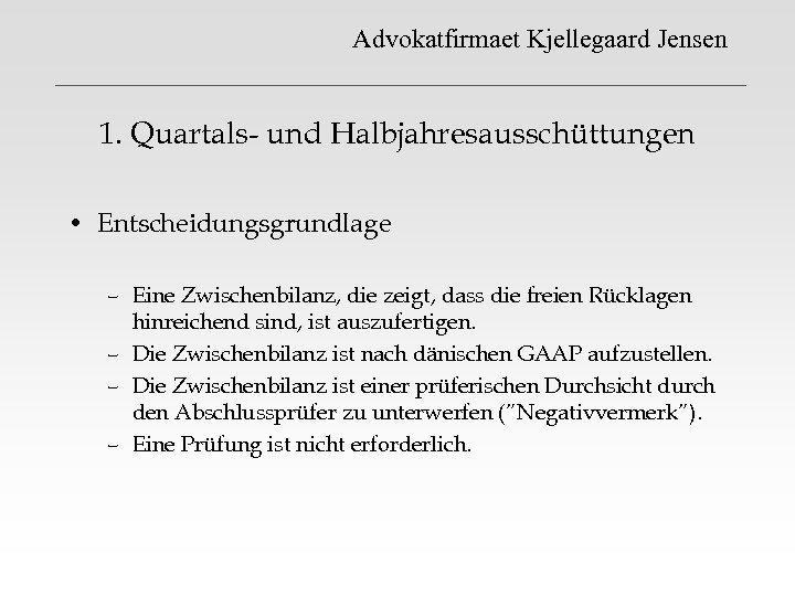 Advokatfirmaet Kjellegaard Jensen 1. Quartals- und Halbjahresausschüttungen • Entscheidungsgrundlage – Eine Zwischenbilanz, die zeigt,