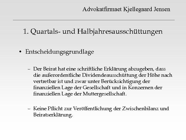 Advokatfirmaet Kjellegaard Jensen 1. Quartals- und Halbjahresausschüttungen • Entscheidungsgrundlage – Der Beirat hat eine