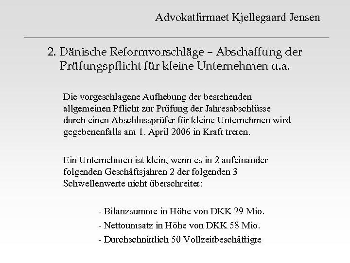 Advokatfirmaet Kjellegaard Jensen 2. Dänische Reformvorschläge – Abschaffung der Prüfungspflicht für kleine Unternehmen u.