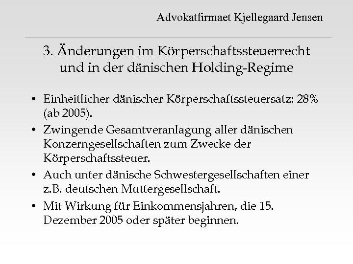 Advokatfirmaet Kjellegaard Jensen 3. Änderungen im Körperschaftssteuerrecht und in der dänischen Holding-Regime • Einheitlicher