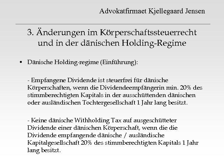 Advokatfirmaet Kjellegaard Jensen 3. Änderungen im Körperschaftssteuerrecht und in der dänischen Holding-Regime • Dänische