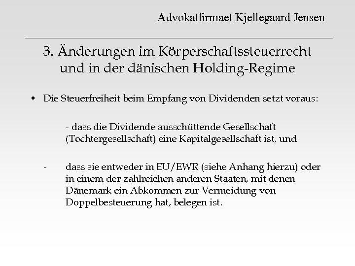 Advokatfirmaet Kjellegaard Jensen 3. Änderungen im Körperschaftssteuerrecht und in der dänischen Holding-Regime • Die