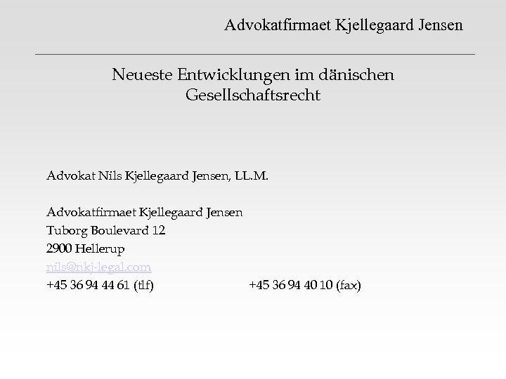 Advokatfirmaet Kjellegaard Jensen Neueste Entwicklungen im dänischen Gesellschaftsrecht Advokat Nils Kjellegaard Jensen, LL. M.