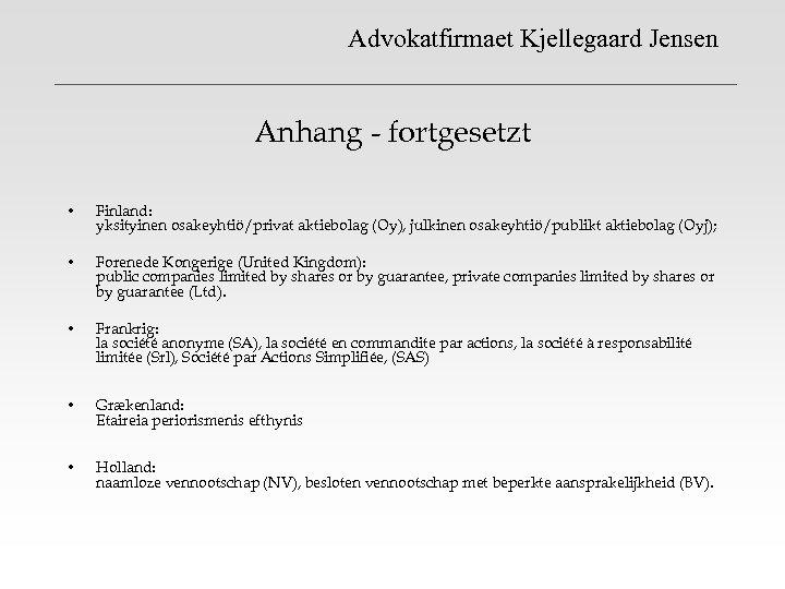 Advokatfirmaet Kjellegaard Jensen Anhang - fortgesetzt • Finland: yksityinen osakeyhtiö/privat aktiebolag (Oy), julkinen osakeyhtiö/publikt